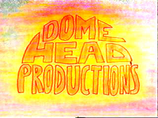 """Dome Head Productions"""